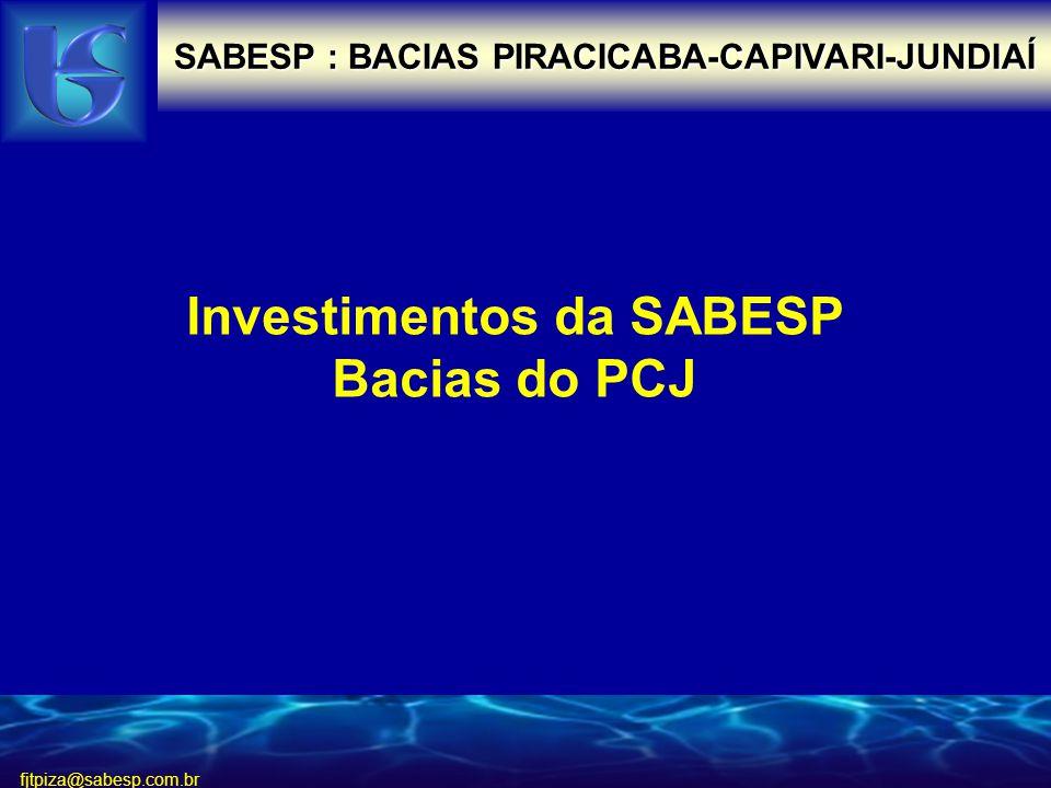 fjtpiza@sabesp.com.br SABESP : BACIAS PIRACICABA-CAPIVARI-JUNDIAÍ Investimentos da SABESP Bacias do PCJ