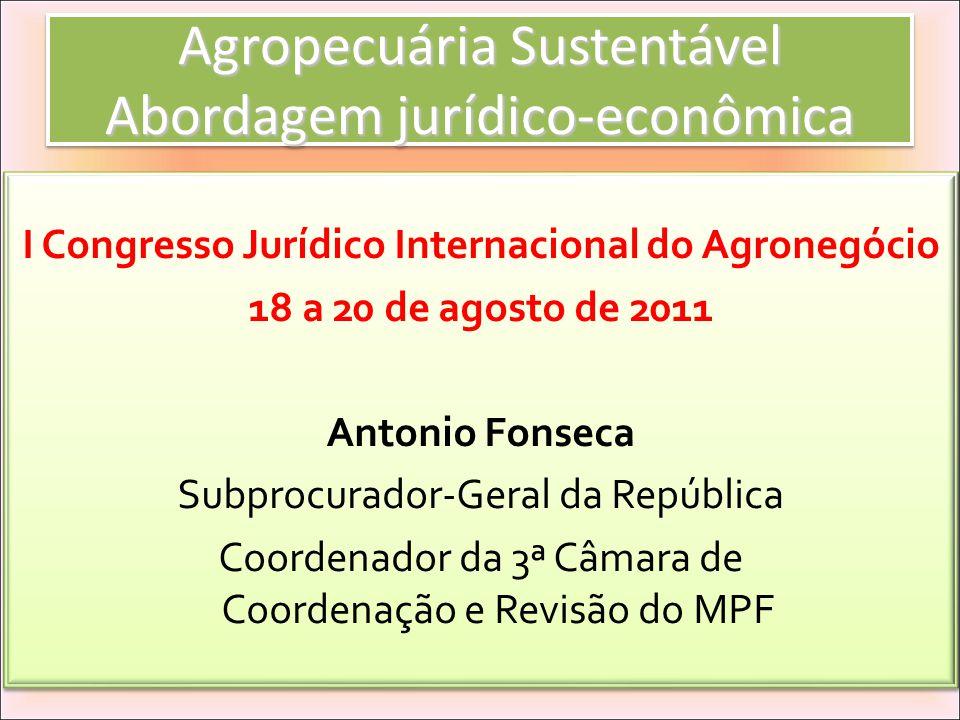 Agropecuária Sustentável Abordagem jurídico-econômica I Congresso Jurídico Internacional do Agronegócio 18 a 20 de agosto de 2011 Antonio Fonseca Subp