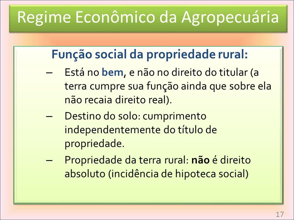 Função social da propriedade rural: – Está no bem, e não no direito do titular (a terra cumpre sua função ainda que sobre ela não recaia direito real)