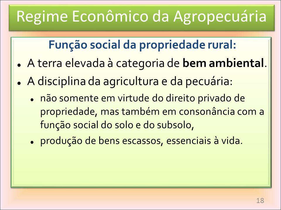 Função social da propriedade rural: A terra elevada à categoria de bem ambiental. A disciplina da agricultura e da pecuária: não somente em virtude do