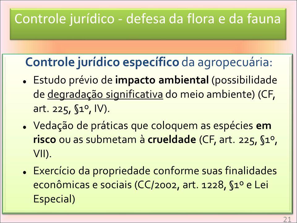 Controle jurídico - defesa da flora e da fauna Controle jurídico específico da agropecuária: Estudo prévio de impacto ambiental (possibilidade de degr