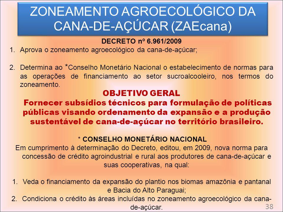 DECRETO nº 6.961/2009 1.Aprova o zoneamento agroecológico da cana-de-açúcar; 2.Determina ao * Conselho Monetário Nacional o estabelecimento de normas