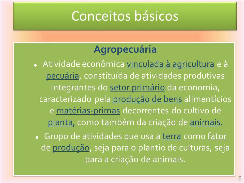 Agropecuária Atividade econômica vinculada à agricultura e à pecuária, constituída de atividades produtivas integrantes do setor primário da economia,