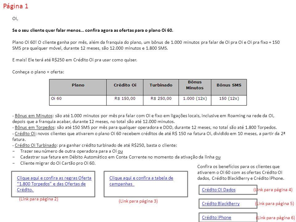 Página 1 Oi, Se o seu cliente quer falar menos... confira agora as ofertas para o plano Oi 60. Plano Oi 60! O cliente ganha por mês, além da franquia
