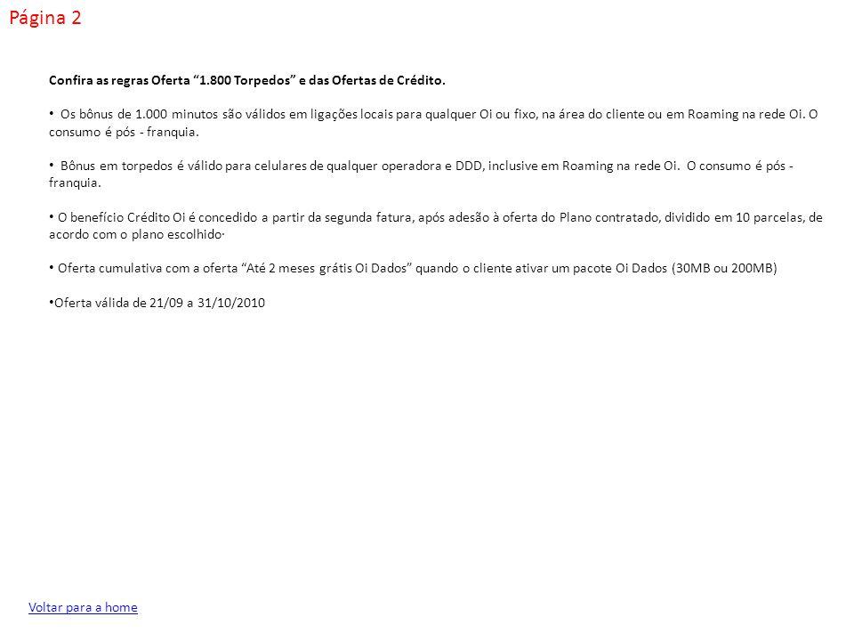Página 2 Voltar para a home Confira as regras Oferta 1.800 Torpedos e das Ofertas de Crédito. Os bônus de 1.000 minutos são válidos em ligações locais
