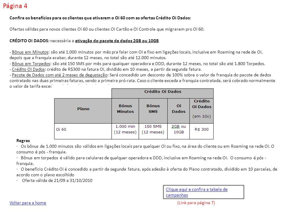 Página 4 Voltar para a home Confira os benefícios para os clientes que ativarem o Oi 60 com as ofertas Crédito Oi Dados: Ofertas válidas para novos cl