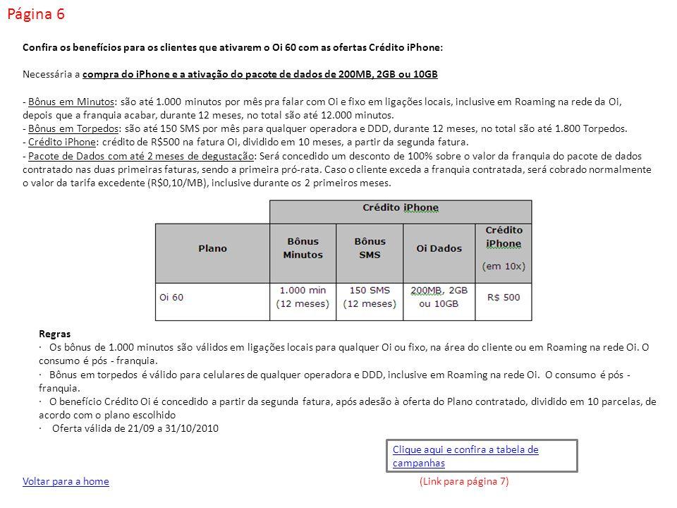 Página 6 Voltar para a home Confira os benefícios para os clientes que ativarem o Oi 60 com as ofertas Crédito iPhone: Necessária a compra do iPhone e