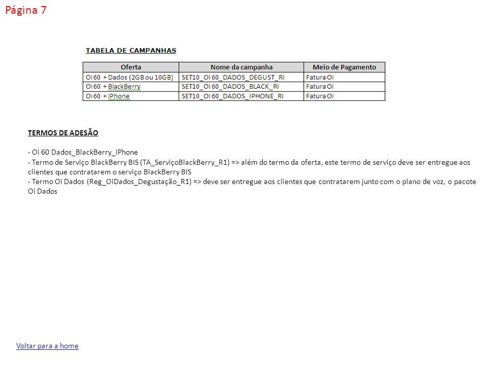 Página 7 Voltar para a home TERMOS DE ADESÃO - Oi 60 Dados_BlackBerry_iPhone - Termo de Serviço BlackBerry BIS (TA_ServiçoBlackBerry_R1) => além do te