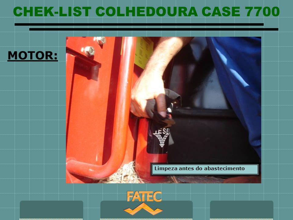 CHEK-LIST COLHEDOURA CASE 7700 Limpeza antes do abastecimento MOTOR: