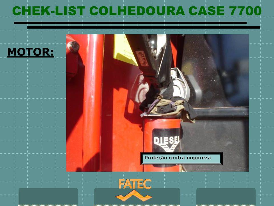 CHEK-LIST COLHEDOURA CASE 7700 MOTOR: Proteção contra impureza