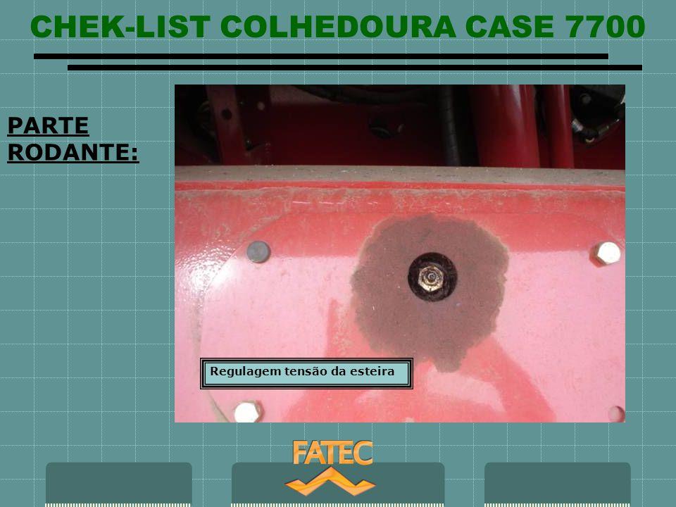 CHEK-LIST COLHEDOURA CASE 7700 PARTE RODANTE: Regulagem tensão da esteira