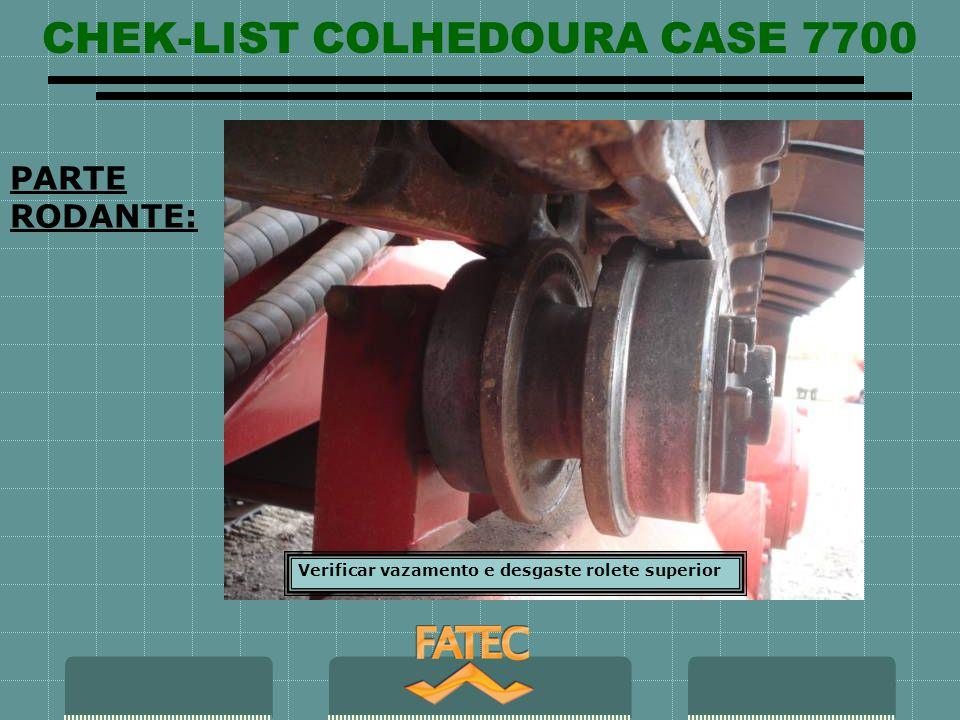 CHEK-LIST COLHEDOURA CASE 7700 PARTE RODANTE: Verificar vazamento e desgaste rolete superior