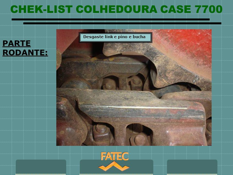 CHEK-LIST COLHEDOURA CASE 7700 PARTE RODANTE: Desgaste link e pino e bucha