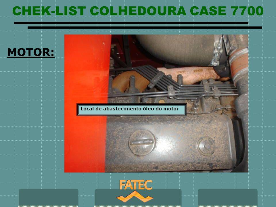 CHEK-LIST COLHEDOURA CASE 7700 Local de abastecimento óleo do motor MOTOR: