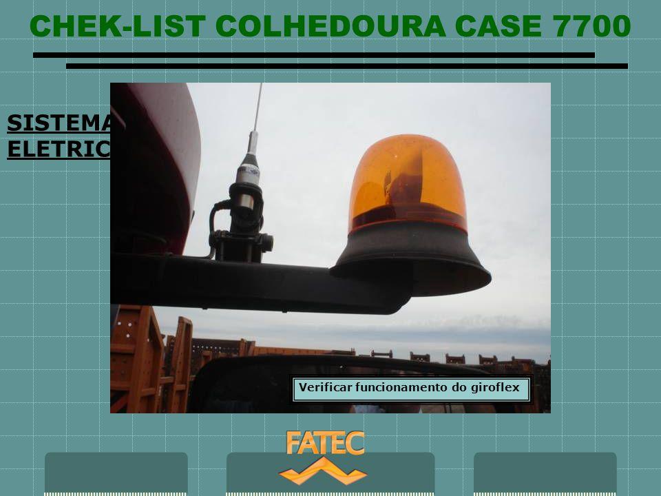 CHEK-LIST COLHEDOURA CASE 7700 SISTEMA ELETRICO Verificar funcionamento do giroflex