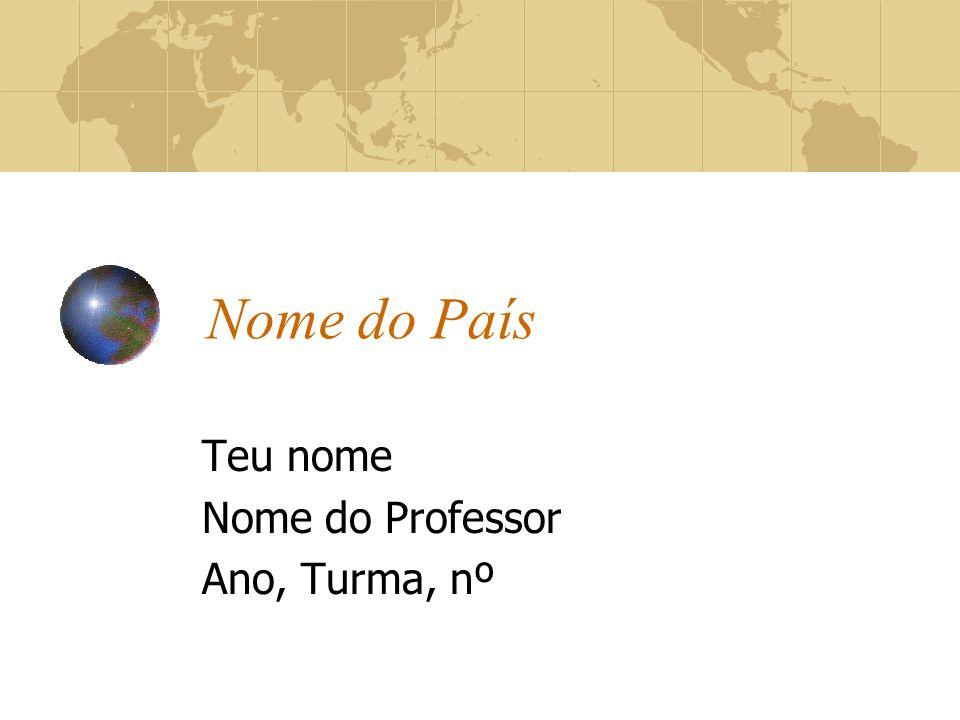 Nome do País Teu nome Nome do Professor Ano, Turma, nº