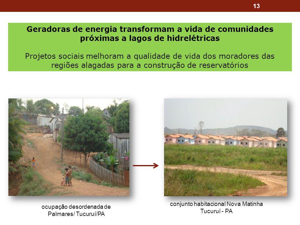 13 conjunto habitacional Nova Matinha Tucuruí - PA ocupação desordenada de Palmares/ Tucuruí/PA Geradoras de energia transformam a vida de comunidades
