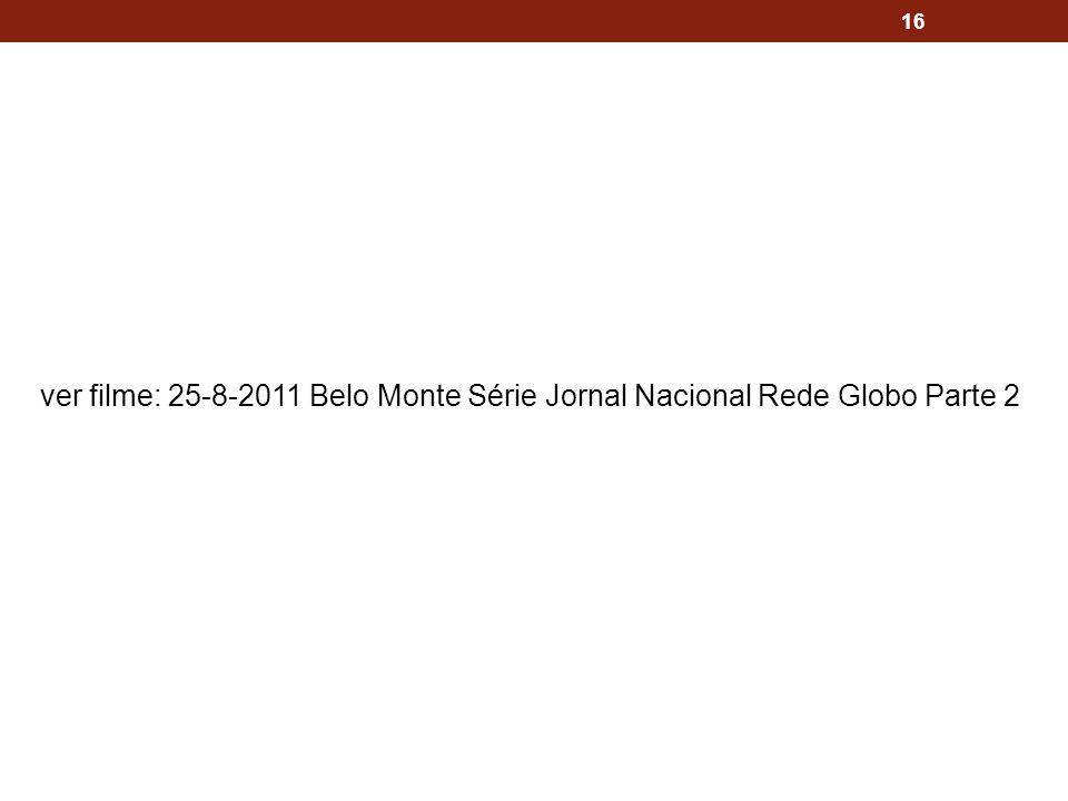 16 ver filme: 25-8-2011 Belo Monte Série Jornal Nacional Rede Globo Parte 2