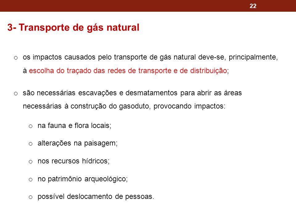 22 3- Transporte de gás natural o os impactos causados pelo transporte de gás natural deve-se, principalmente, à escolha do traçado das redes de trans