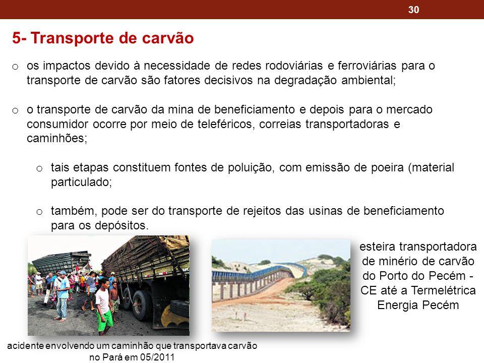 30 5- Transporte de carvão o os impactos devido à necessidade de redes rodoviárias e ferroviárias para o transporte de carvão são fatores decisivos na