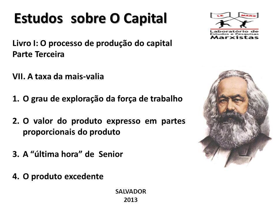 Estudos sobre O Capital Livro I: O processo de produção do capital Parte Terceira VII. A taxa da mais-valia 1.O grau de exploração da força de trabalh