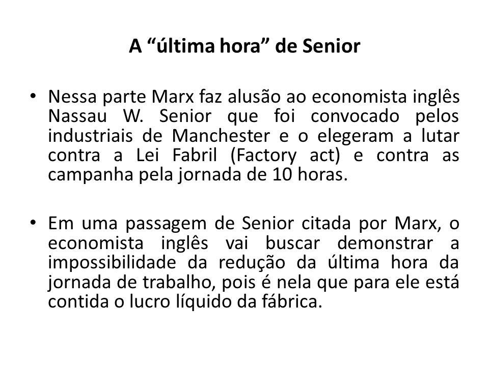 A última hora de Senior Nessa parte Marx faz alusão ao economista inglês Nassau W. Senior que foi convocado pelos industriais de Manchester e o eleger