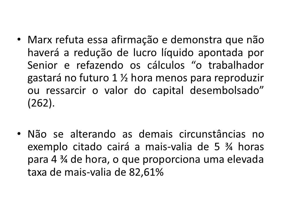 Marx refuta essa afirmação e demonstra que não haverá a redução de lucro líquido apontada por Senior e refazendo os cálculos o trabalhador gastará no
