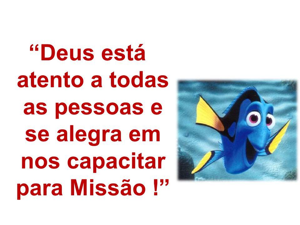 Deus está atento a todas as pessoas e se alegra em nos capacitar para Missão !