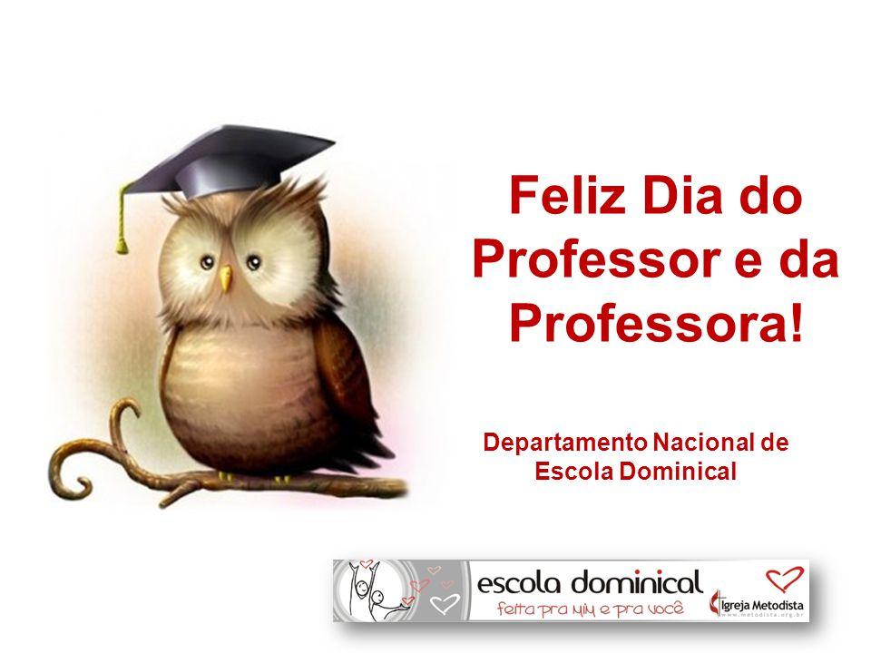 Feliz Dia do Professor e da Professora! Departamento Nacional de Escola Dominical