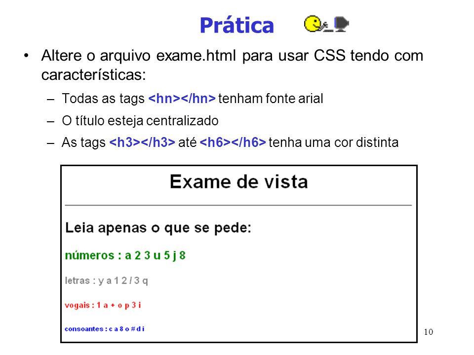 10 Prática Altere o arquivo exame.html para usar CSS tendo com características: –Todas as tags tenham fonte arial –O título esteja centralizado –As ta