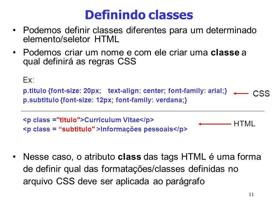 11 Definindo classes Podemos definir classes diferentes para um determinado elemento/seletor HTML Podemos criar um nome e com ele criar uma classe a q