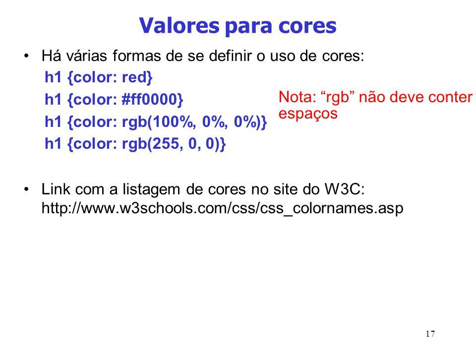 17 Há várias formas de se definir o uso de cores: Link com a listagem de cores no site do W3C: http://www.w3schools.com/css/css_colornames.asp Valores