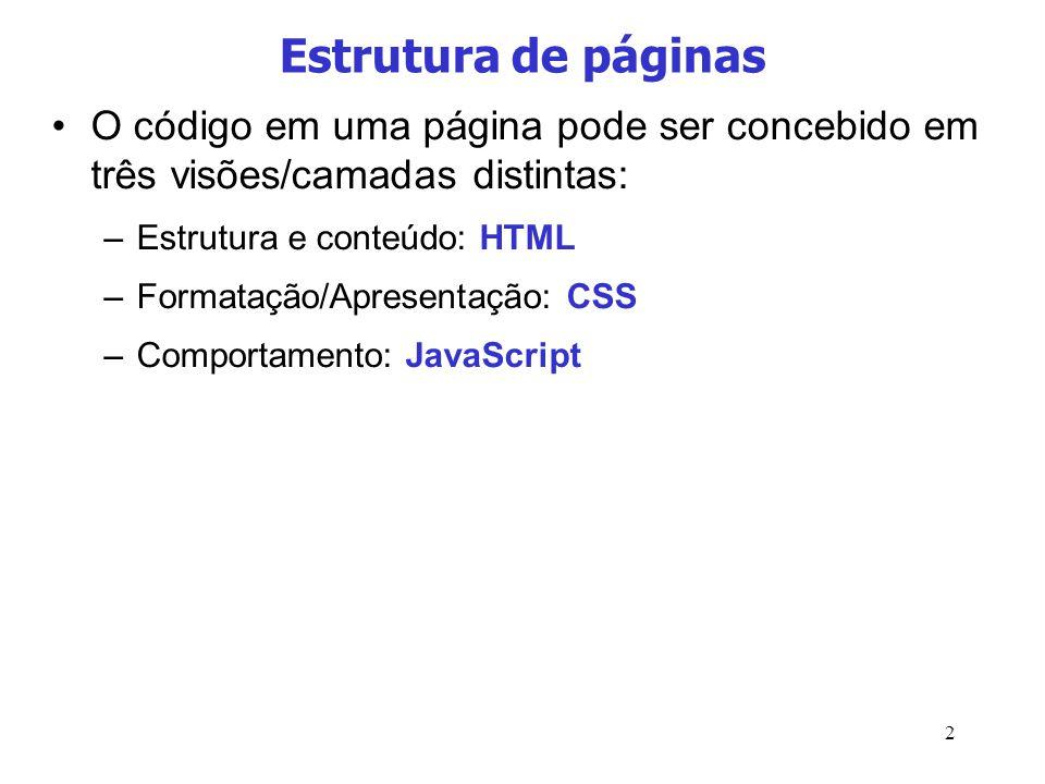 2 Estrutura de páginas O código em uma página pode ser concebido em três visões/camadas distintas: –Estrutura e conteúdo: HTML –Formatação/Apresentaçã