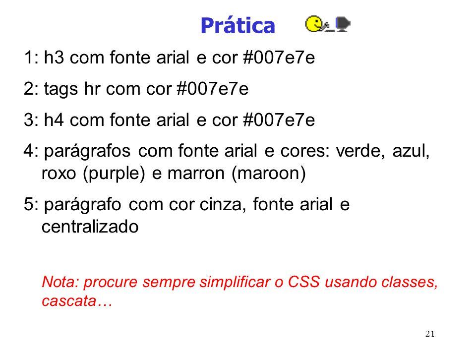 21 Prática 1: h3 com fonte arial e cor #007e7e 2: tags hr com cor #007e7e 3: h4 com fonte arial e cor #007e7e 4: parágrafos com fonte arial e cores: v