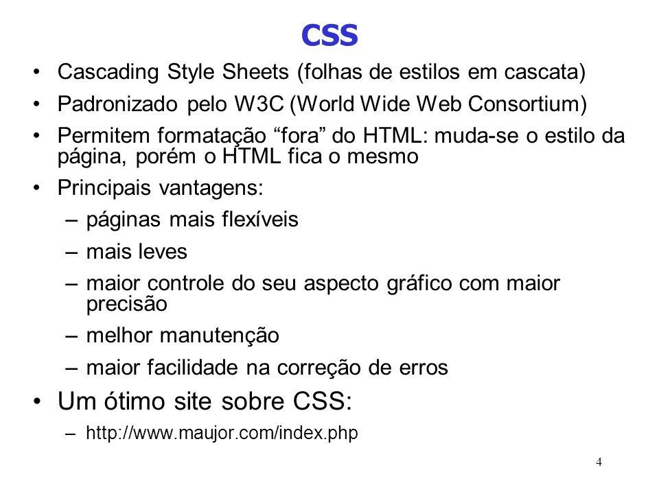 4 CSS Cascading Style Sheets (folhas de estilos em cascata) Padronizado pelo W3C (World Wide Web Consortium) Permitem formatação fora do HTML: muda-se