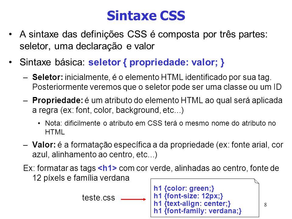 8 A sintaxe das definições CSS é composta por três partes: seletor, uma declaração e valor Sintaxe básica: seletor { propriedade: valor; } –Seletor: i