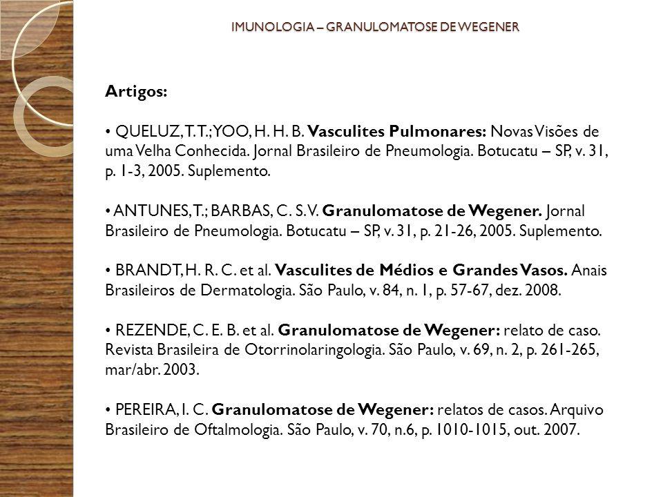 Artigos: QUELUZ, T. T.; YOO, H. H. B. Vasculites Pulmonares: Novas Visões de uma Velha Conhecida. Jornal Brasileiro de Pneumologia. Botucatu – SP, v.