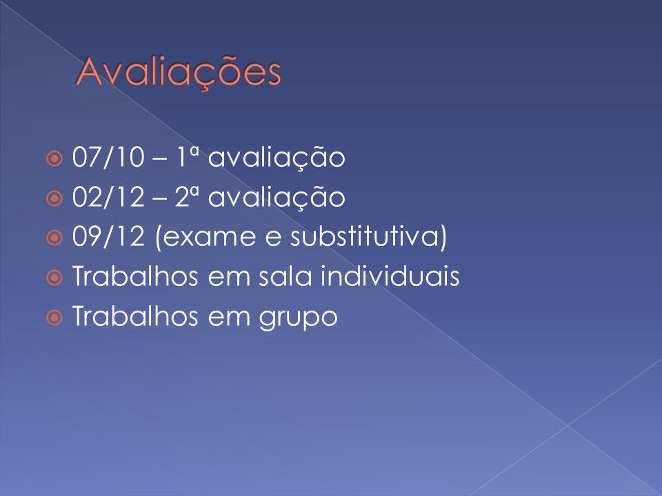07/10 – 1ª avaliação 02/12 – 2ª avaliação 09/12 (exame e substitutiva) Trabalhos em sala individuais Trabalhos em grupo