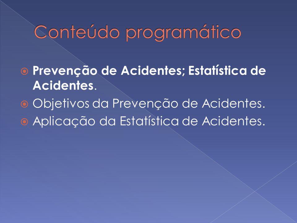 Prevenção de Acidentes; Estatística de Acidentes. Objetivos da Prevenção de Acidentes. Aplicação da Estatística de Acidentes.