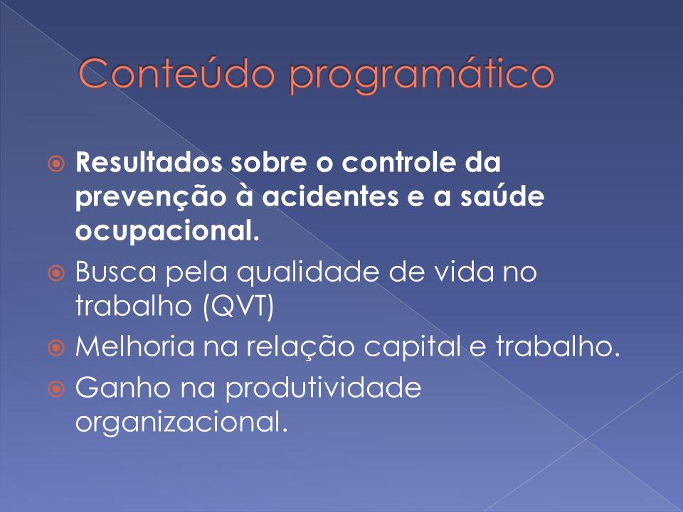 Resultados sobre o controle da prevenção à acidentes e a saúde ocupacional. Busca pela qualidade de vida no trabalho (QVT) Melhoria na relação capital
