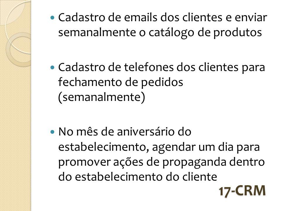 17-CRM Cadastro de emails dos clientes e enviar semanalmente o catálogo de produtos Cadastro de telefones dos clientes para fechamento de pedidos (sem