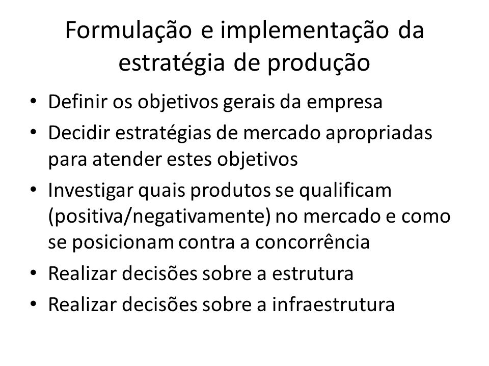 Formulação e implementação da estratégia de produção Definir os objetivos gerais da empresa Decidir estratégias de mercado apropriadas para atender es