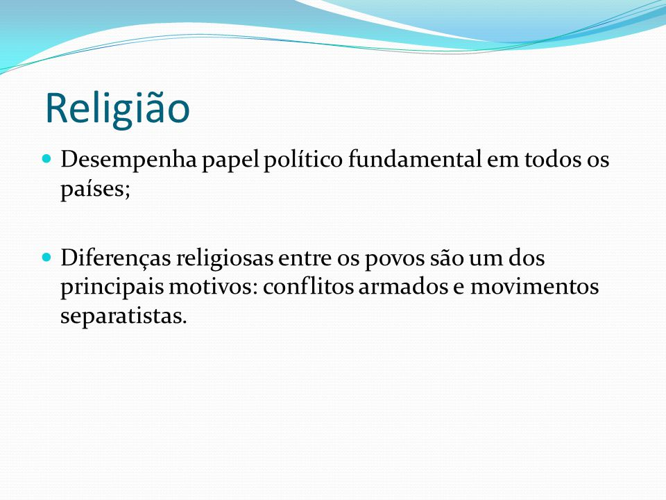 Religião Desempenha papel político fundamental em todos os países; Diferenças religiosas entre os povos são um dos principais motivos: conflitos armad
