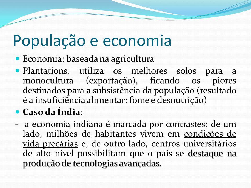 População e economia Economia: baseada na agricultura Plantations: utiliza os melhores solos para a monocultura (exportação), ficando os piores destin