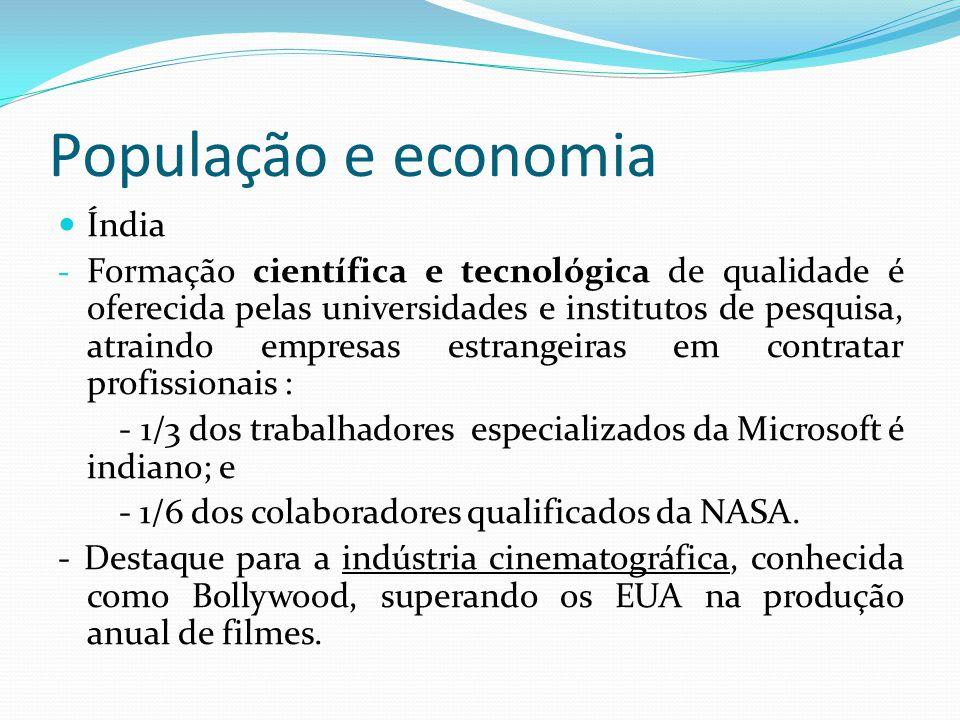 População e economia Índia - Formação científica e tecnológica de qualidade é oferecida pelas universidades e institutos de pesquisa, atraindo empresa