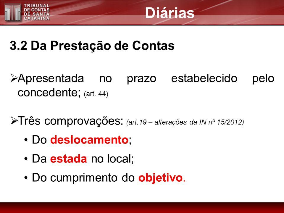 3.2 Da Prestação de Contas Apresentada no prazo estabelecido pelo concedente; (art. 44) Três comprovações: (art.19 – alterações da IN nº 15/2012) Do d