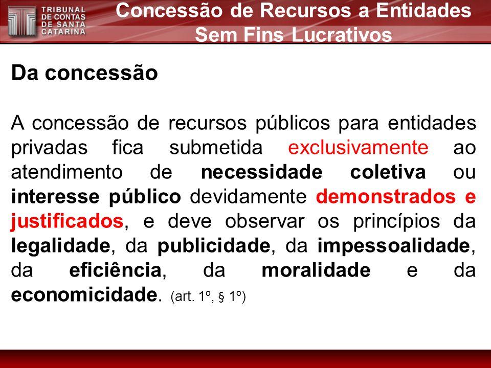 Da concessão A concessão de recursos públicos para entidades privadas fica submetida exclusivamente ao atendimento de necessidade coletiva ou interess