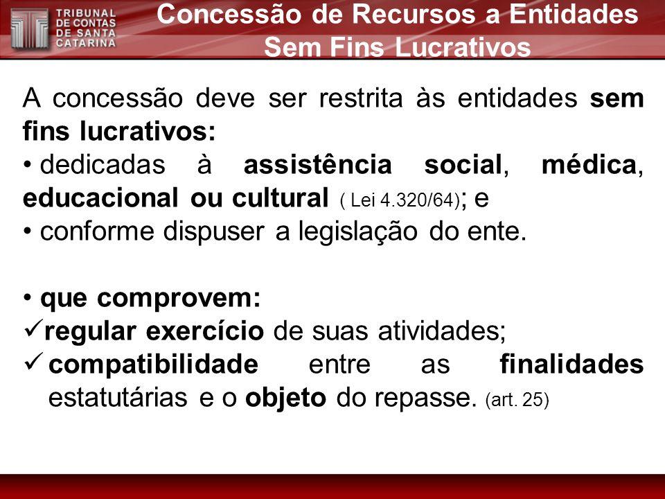 A concessão deve ser restrita às entidades sem fins lucrativos: dedicadas à assistência social, médica, educacional ou cultural ( Lei 4.320/64) ; e co