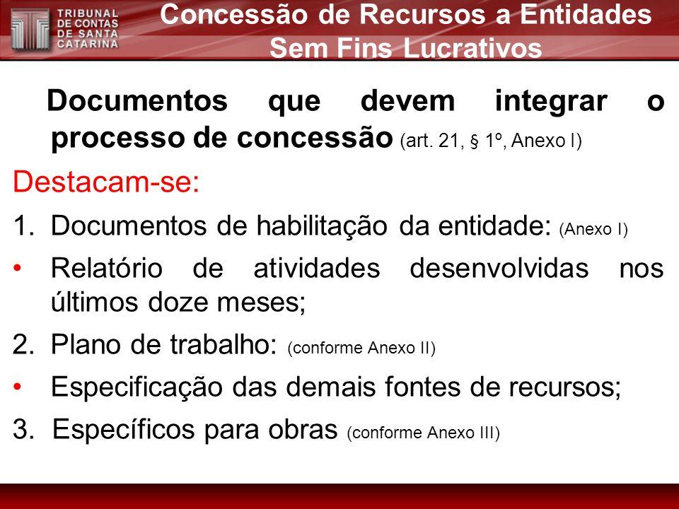 Documentos que devem integrar o processo de concessão (art. 21, § 1º, Anexo I) Destacam-se: 1.Documentos de habilitação da entidade: (Anexo I) Relatór