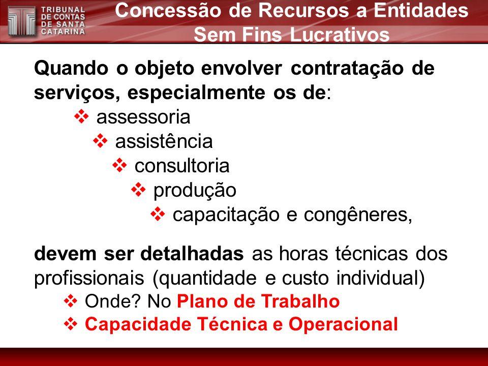 Quando o objeto envolver contratação de serviços, especialmente os de: assessoria assistência consultoria produção capacitação e congêneres, devem ser